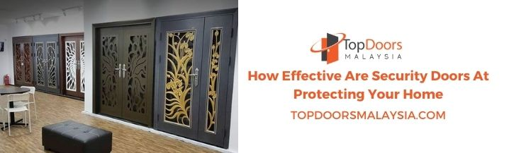 How Effective Are Security Doors At Protecting Your Home