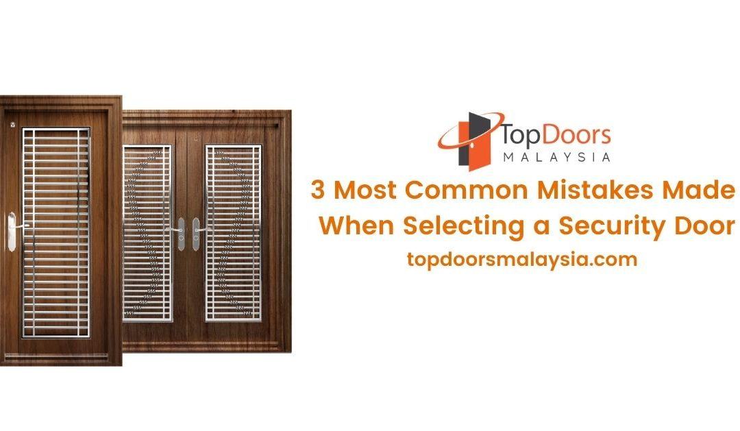 Common Mistakes Made When Selecting Security Door